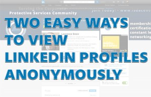 Two Easy Ways to View LinkedIn Profiles Anonymously